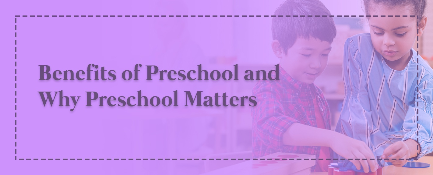 Benefits of Preschool and Why Preschool Matters